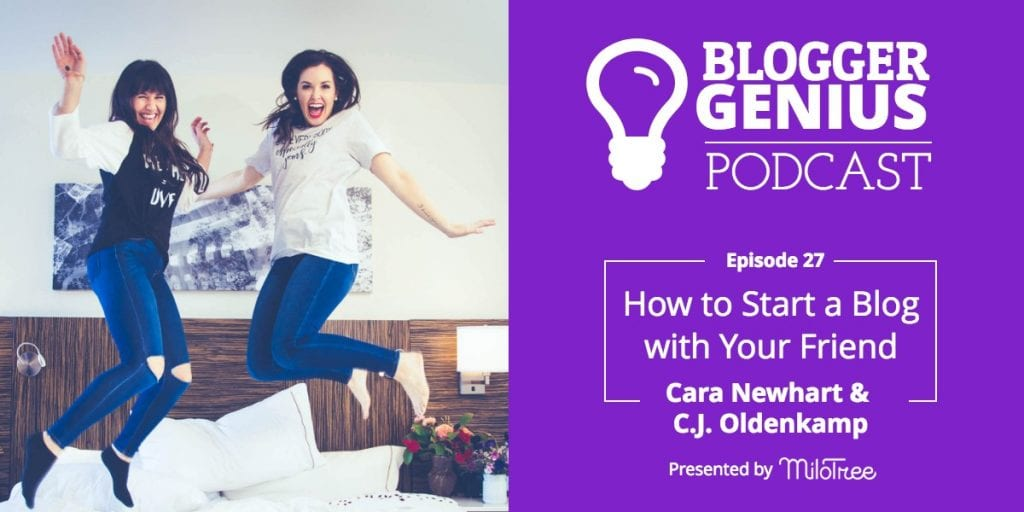 #027: How to Start a Blog with a Friend with Cara Newhart and C.J. Oldenkamp | MiloTree.com