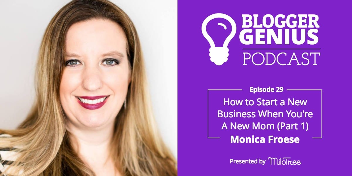 How to Start a New Business When You're A New Mom with Monica Froese (Part 1) | MiloTree.com