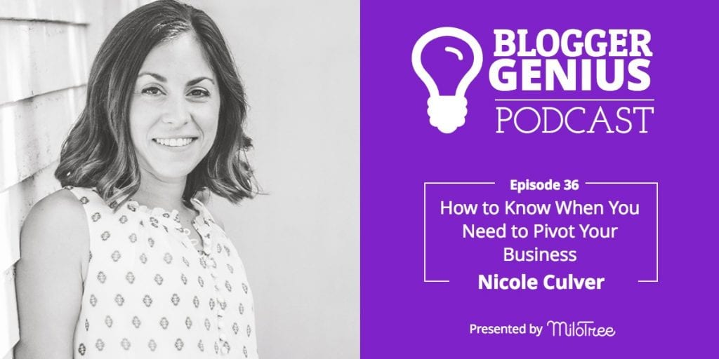 How to Know When You Need to Pivot Your Business with Nicole Culver | Blogger Genius Podcast | MiloTree.com