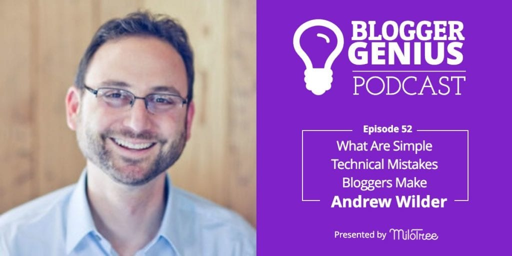 #052: What Are Simple Technical Mistakes Bloggers Make with Andrew Wilder | MiloTree.com