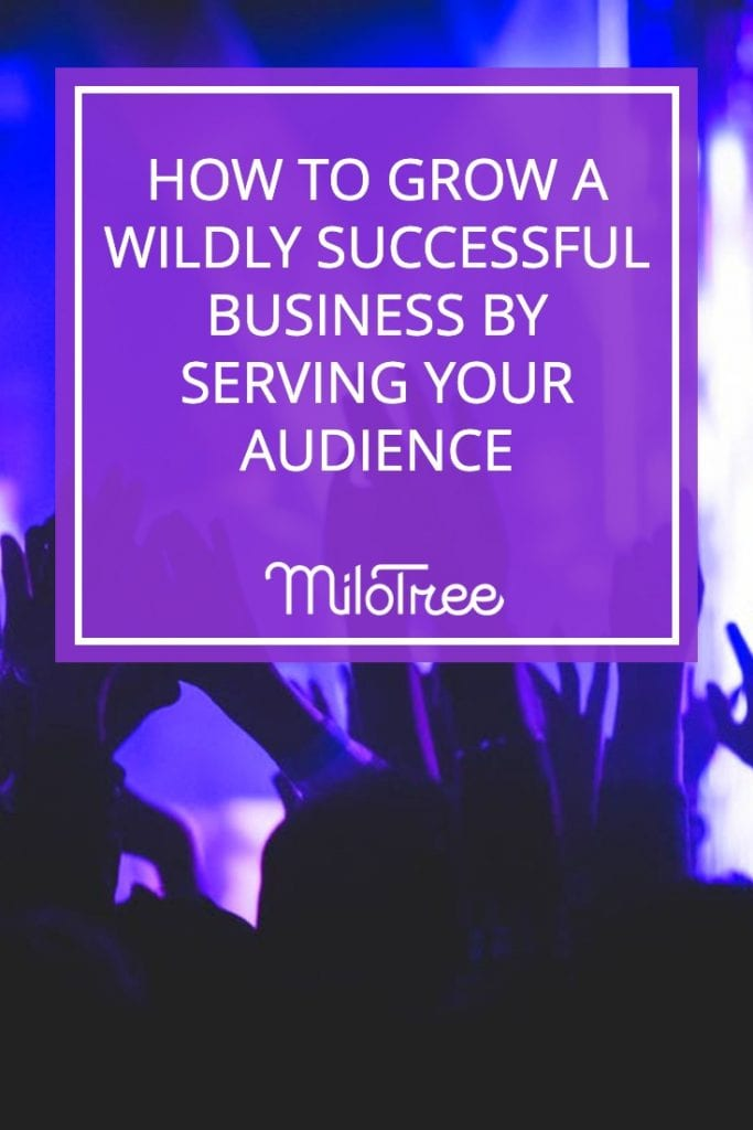 How to Grow a Wildly Successful Business by Serving Your Audience | MiloTree.com
