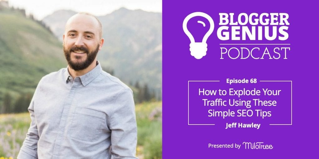 How to Explode Your Traffic Using Simple SEO Tips with Jeff Hawley | MiloTree.com