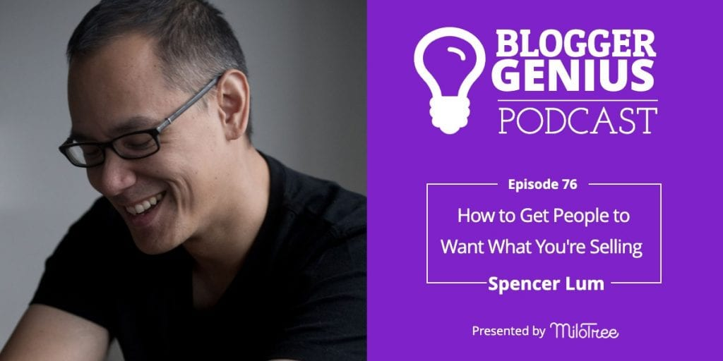 How to Get People to Want What You're Selling with Spencer Lum | MiloTree.com