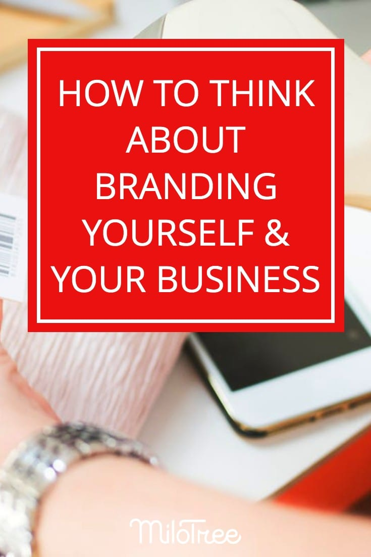 How to Think About Branding Yourself and Your Business | MIloTree.com