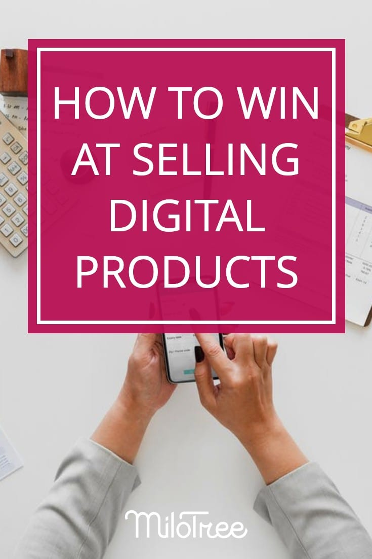 How to WIN at Selling Digital Products Online | MiloTree.com