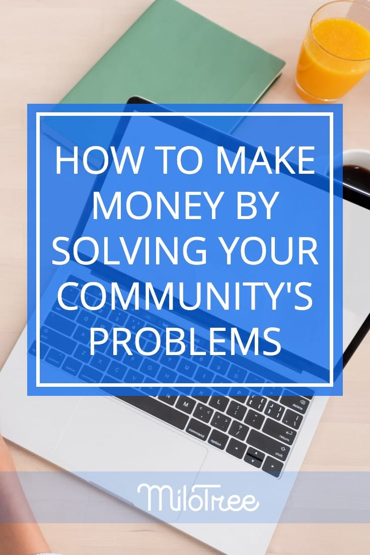 How to Build a Business By Solving Your Community's Problems | MiloTree.com
