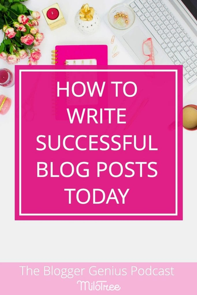 How to Write Successful Blog Posts Today | The Blogger Genius Podcast
