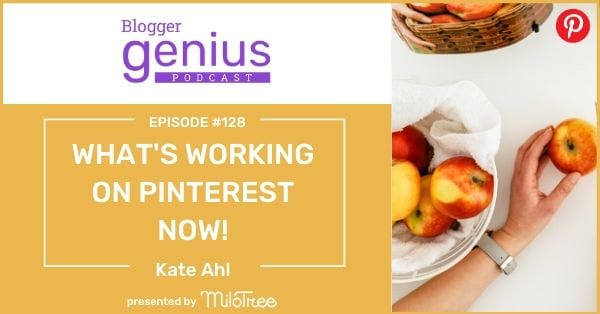 What's Working on Pinterest NOW with Kate Ahl | The Blogger Genius Podcast