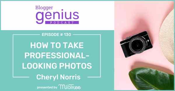 How to Take Photos Like a Pro | The Blogger Genius Podcast