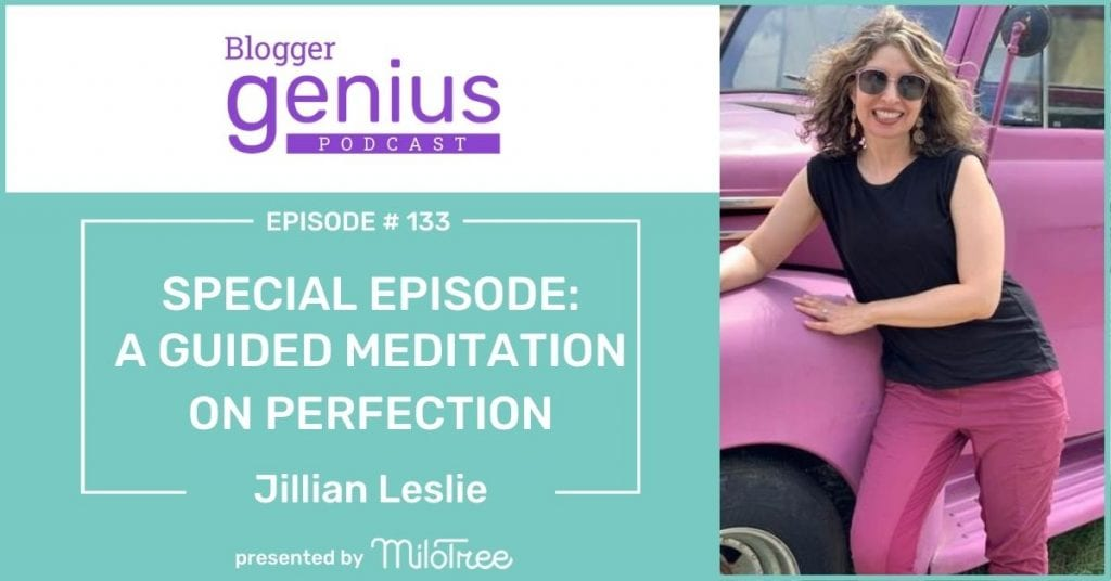 A Guided Meditation on Perfection | The Blogger Genius Podcast