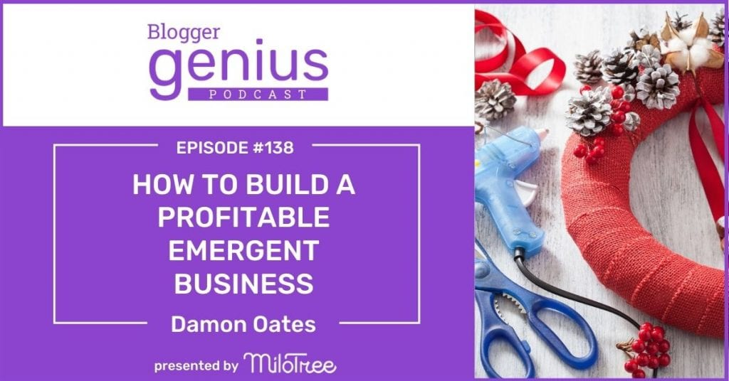 How To Build A Profitable Emergent Business | The Blogger Genius Podcast