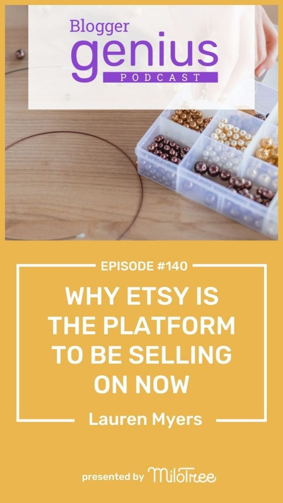 Why Etsy is the Platform to Be Selling on Now | The Blogger Genius Podcast
