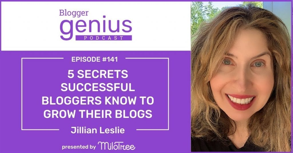 5 Secrets Successful Bloggers Know to Grow Their Blogs | The Blogger Genius Podcast with Jillian Leslie