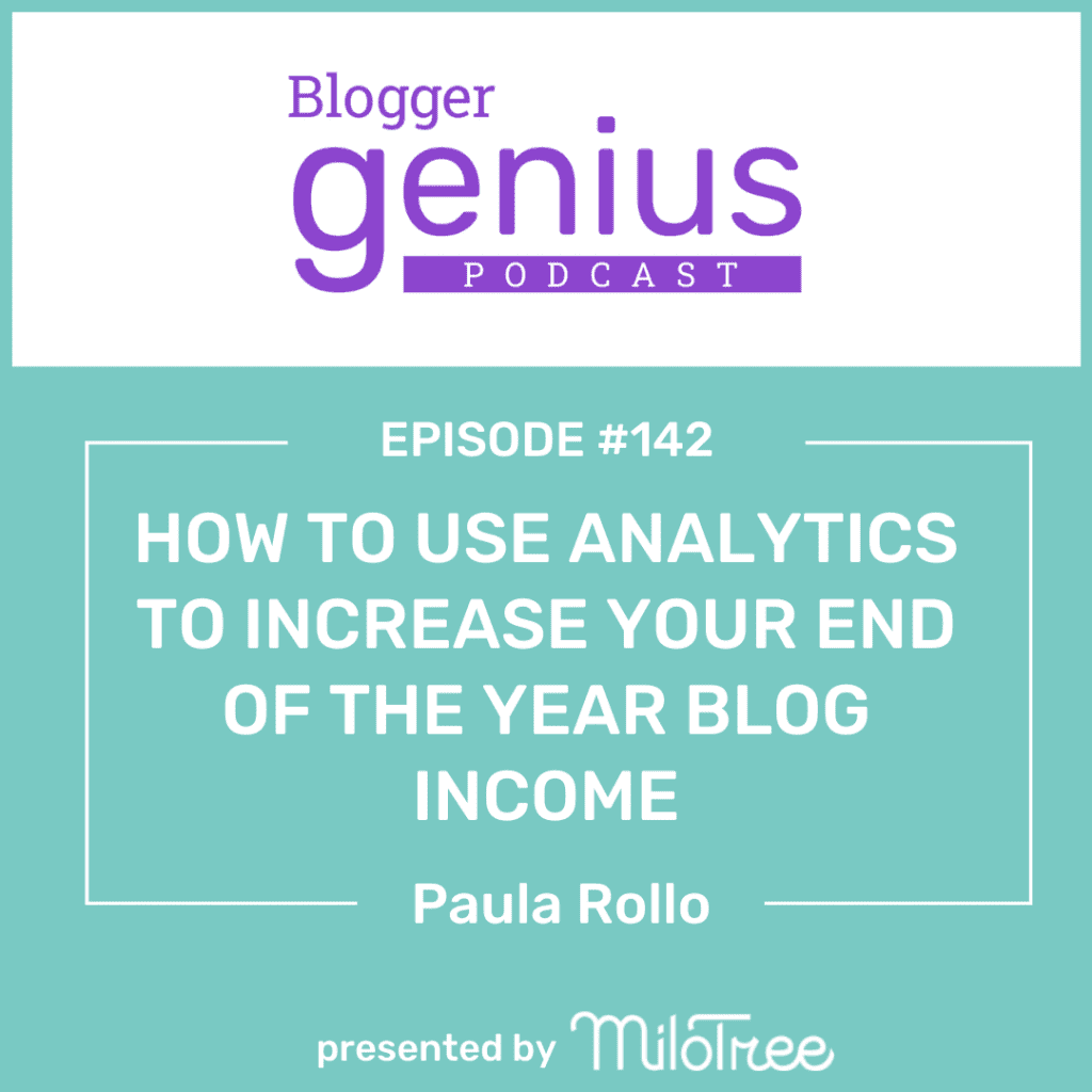 How to Use Analytics to Increase Your End of the Year Blog Income | The Blogger Genius Podcast