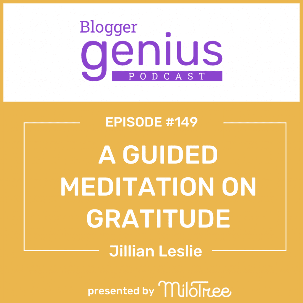 A Guided Meditation on Gratitude | The Blogger Genius Podcast with Jillian Leslie