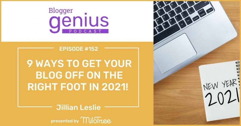 9 Ways to Get Your Blog Off on the Right Foot in 2021 | The Blogger Genius Podcast