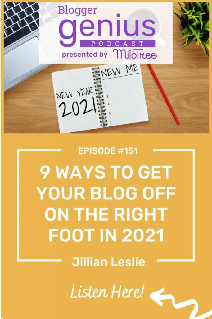Learn these 9 Ways to Get your Blog off on the Right Foot in 2021 by listening to The Blogger Genius Podcast with Jillian Leslie