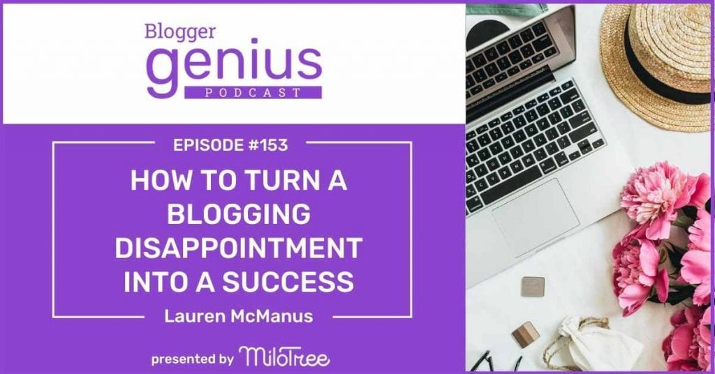 Learn How to Turn Your Blogging Disappointment into a Big Success in this episode of The Blogger Genius Podcast with Jillian Leslie. | MiloTree.com