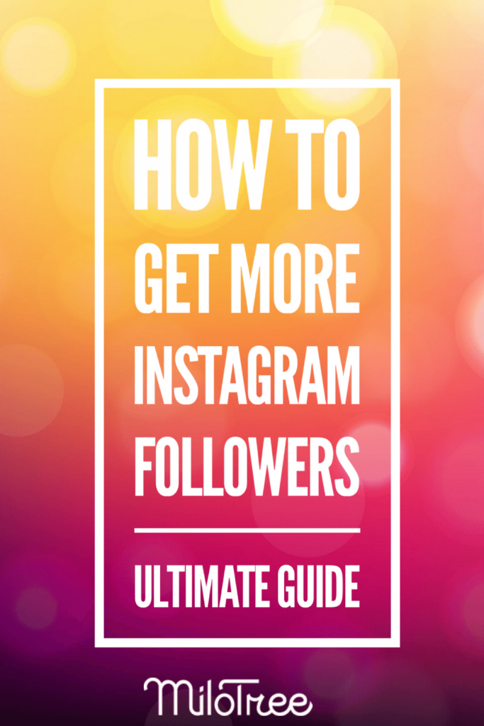 How To Get More Followers on Instagram - Guide for Bloggers & Creative Entrepreneurs | MiloTree.com