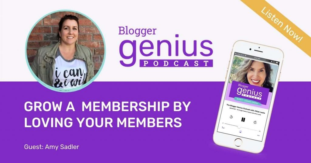 How to Grow a Successful Membership by Loving Your Members | The Blogger Genius Podcast with Jillian Leslie